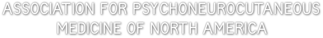 ASSOCIATION FOR PSYCHONEUROCUTANEOUS             MEDICINE OF NORTH AMERICA